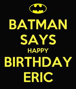 Poster: BATMAN SAYS HAPPY BIRTHDAY ERIC