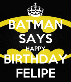 Poster: BATMAN SAYS HAPPY BIRTHDAY FELIPE