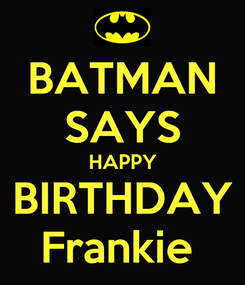 Poster: BATMAN SAYS HAPPY BIRTHDAY Frankie