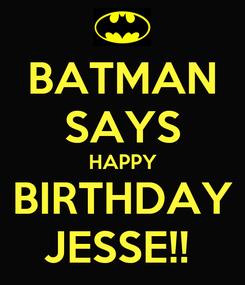 Poster: BATMAN SAYS HAPPY BIRTHDAY JESSE!!