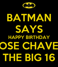 Poster: BATMAN SAYS HAPPY BIRTHDAY JOSE CHAVEZ THE BIG 16