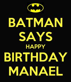 Poster: BATMAN SAYS HAPPY BIRTHDAY MANAEL