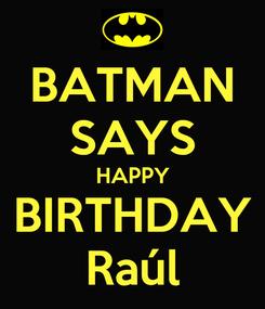 Poster: BATMAN SAYS HAPPY BIRTHDAY Raúl