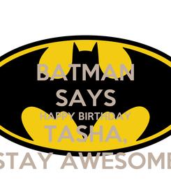 Poster: BATMAN SAYS HAPPY BIRTHDAY TASHA, STAY AWESOME