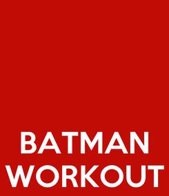 Poster:    BATMAN WORKOUT