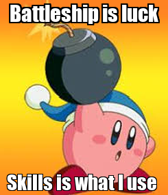 Poster: Battleship is luck Skills is what I use