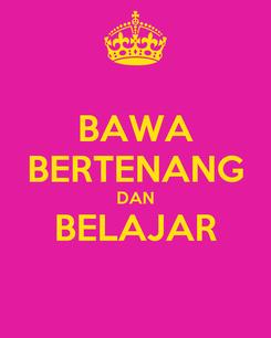Poster: BAWA BERTENANG DAN BELAJAR