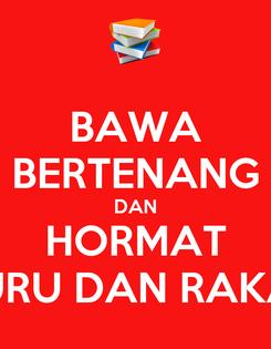 Poster: BAWA BERTENANG DAN HORMAT GURU DAN RAKAN