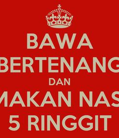 Poster: BAWA BERTENANG DAN MAKAN NASI 5 RINGGIT