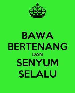 Poster: BAWA BERTENANG DAN SENYUM SELALU