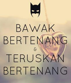 Poster: BAWAK BERTENANG & TERUSKAN BERTENANG