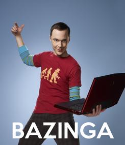 Poster:     BAZINGA