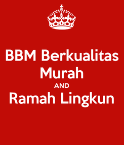 Poster: BBM Berkualitas Murah AND Ramah Lingkun