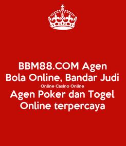 Poster: BBM88.COM Agen Bola Online, Bandar Judi Online Casino Online Agen Poker dan Togel Online terpercaya