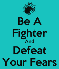 Poster: Be A Fighter And Defeat Your Fears
