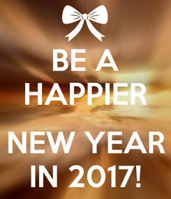 Poster: BE A HAPPIER  NEW YEAR IN 2017!