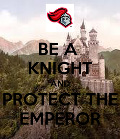 Poster: BE A  KNIGHT AND PROTECT THE EMPEROR