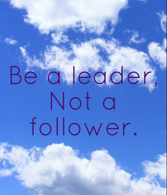 Poster: Be a leader, Not a  follower.