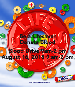 Poster: Be a Lifesaver Donate Blood  Blood Drive 9am-2 pm August 16, 2018 9 am-2 pm