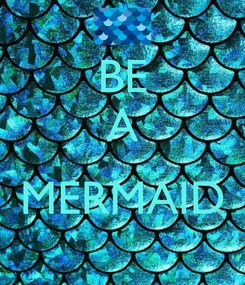 Poster: BE A  MERMAID