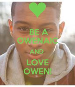 Poster:  BE A OWENAIC AND  LOVE OWEN!