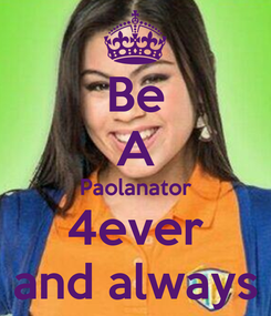Poster: Be A Paolanator 4ever and always