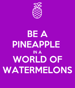 Poster: BE A PINEAPPLE  IN A WORLD OF WATERMELONS