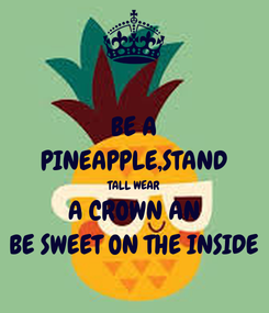 Poster: BE A PINEAPPLE,STAND TALL WEAR A CROWN AN BE SWEET ON THE INSIDE
