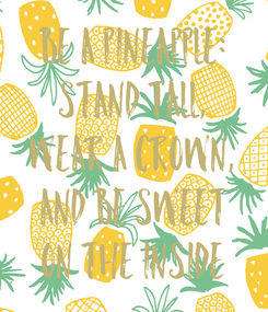 Poster: Be A Pineapple: Stand Tall, Wear A Crown, And Be Sweet On The Inside