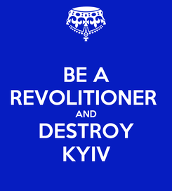 Poster: BE A REVOLITIONER  AND DESTROY KYIV