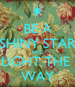 Poster: BE A SHINY STAR AND LIGHT THE  WAY