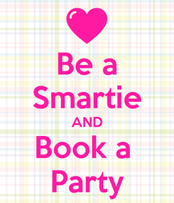 Poster: Be a Smartie AND Book a  Party