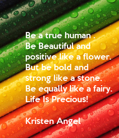 Poster: Be a true human .