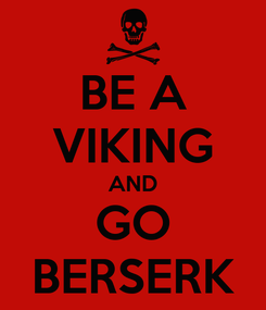 Poster: BE A VIKING AND GO BERSERK