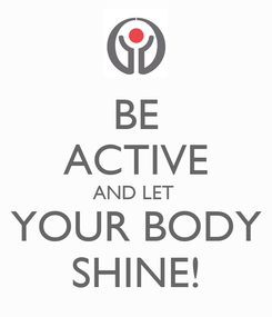 Poster: BE ACTIVE AND LET  YOUR BODY SHINE!