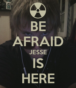 Poster: BE AFRAID JESSE IS HERE