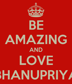 Poster: BE AMAZING AND LOVE BHANUPRIYA