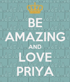 Poster: BE AMAZING AND LOVE PRIYA