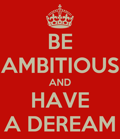 Poster: BE AMBITIOUS AND HAVE A DEREAM