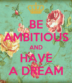 Poster: BE AMBITIOUS AND HAVE A DREAM