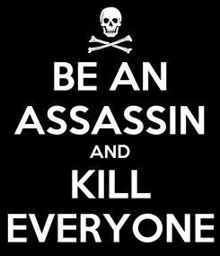 Poster: BE AN ASSASSIN AND KILL EVERYONE
