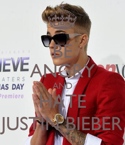Poster: BE ANGRY AND HATE JUSTIN BIEBER