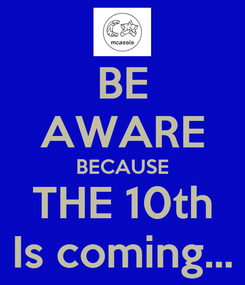 Poster: BE AWARE BECAUSE THE 10th Is coming...