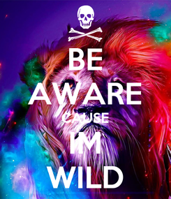 Poster: BE AWARE CAUSE IM WILD