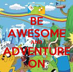 Poster: BE AWESOME AND ADVENTURE ON