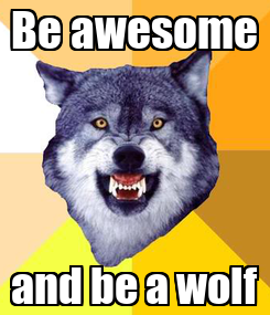 Poster: Be awesome and be a wolf