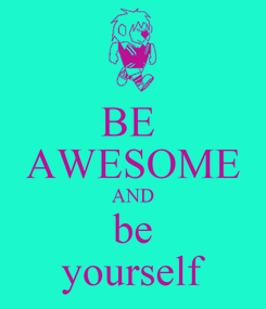 Poster: BE  AWESOME AND be yourself