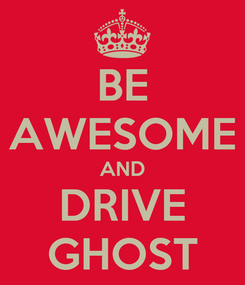 Poster: BE AWESOME AND DRIVE GHOST