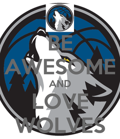 Poster: BE AWESOME AND LOVE WOLVES