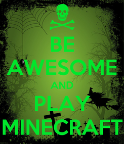 Poster: BE AWESOME AND PLAY MINECRAFT